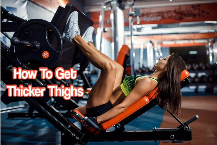 How to Get Thicker Thighs